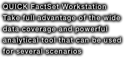 QUICK FactSet Workstation a large data abundance of tool several industry of companies used in several scenarios